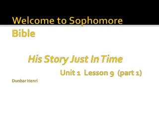 Welcome to Sophomore Bible His Story Just In Time  Unit  1  Lesson  9  (part 1) Dunbar Henri