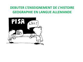 DEBUTER L�ENSEIGNEMENT DE L�HISTOIRE GEOGRAPHIE EN LANGUE ALLEMANDE