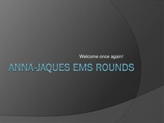 Anna- jaques  ems rounds