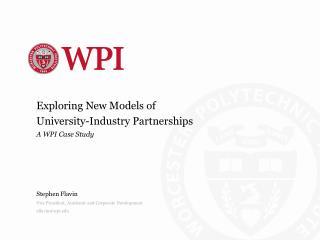 Exploring New Models of  University-Industry Partnerships A WPI Case Study