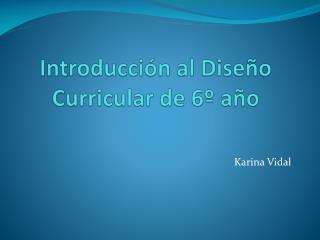 Introducción al Diseño Curricular de 6º año