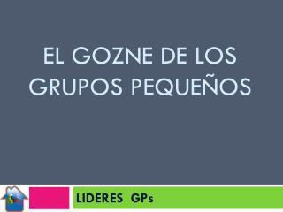 EL GOZNE DE LOS GRUPOS PEQUEÑOS