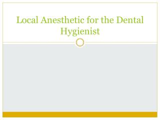 Local Anesthetic for the Dental Hygienist