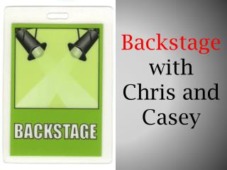 Backstage with  Chris and Casey
