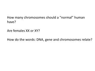 """How many chromosomes should a """"normal"""" human have? Are females XX or XY?"""