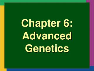 Chapter 6: Advanced Genetics