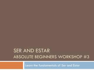 Ser  and  estar absolute beginners workshop #3