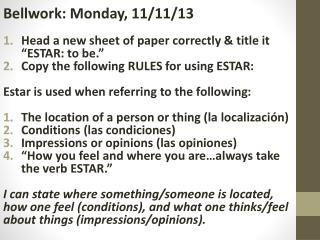 "Bellwork: Monday, 11/11/13 Head a new sheet of paper correctly & title it ""ESTAR: to be."""