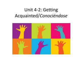 Unit 4-2: Getting Acquainted/ Conociéndose