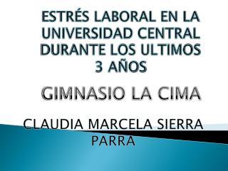 ESTR�S LABORAL EN LA UNIVERSIDAD CENTRAL DURANTE LOS ULTIMOS 3 A�OS