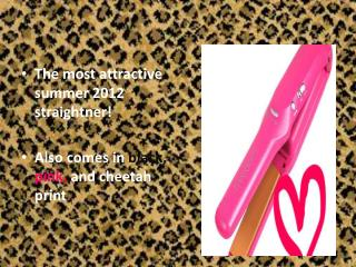 The most attractive summer 2012 straightner! Also comes in  black, pink ,  and cheetah print