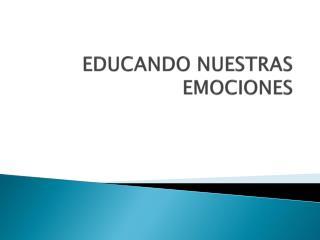 EDUCANDO NUESTRAS EMOCIONES