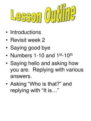 Introductions Revisit week  2 Saying good bye Numbers 1-10 and 1 st -10 th