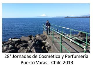 28° Jornadas de Cosmética y  Perfumería  Puerto Varas - Chile 2013