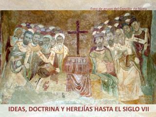 IDEAS, DOCTRINA Y HEREJÍAS HASTA EL SIGLO VII