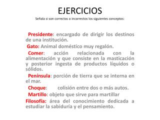 EJERCICIOS Señala si son correctos o incorrectos los siguientes conceptos: