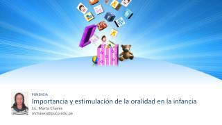 PONENCIA Importancia y estimulación de la oralidad en la infancia Lic. Marta Chaves