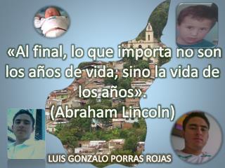 «Al final, lo que importa no son los años de vida, sino la vida de los años». (Abraham Lincoln)