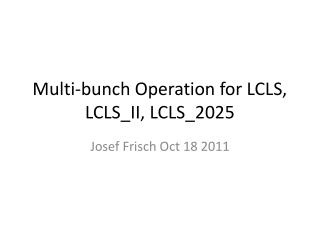 Multi-bunch Operation for LCLS, LCLS_II, LCLS_2025