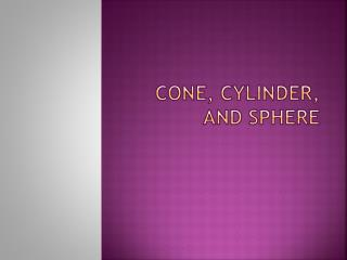 Cone, Cylinder, and Sphere