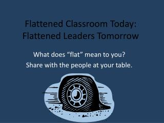 Flattened Classroom Today: Flattened Leaders Tomorrow