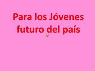 Para los Jóvenes futuro del país