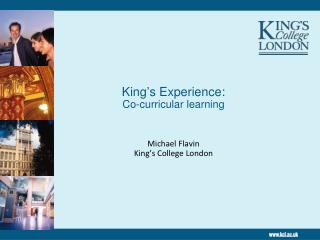 King's Experience: Co-curricular learning Michael Flavin King's College London
