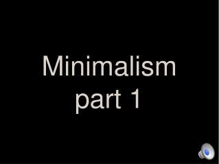 Minimalism part 1