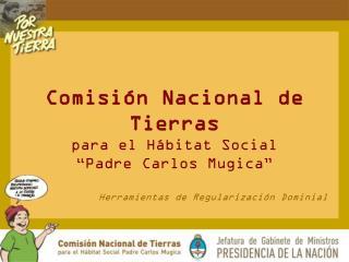 """Comisión Nacional de Tierras para el Hábitat Social  """" Padre Carlos Mugica"""""""