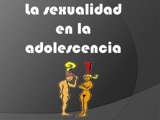 La sexualidad en la adolescencia