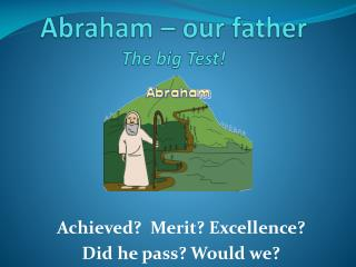 Abraham – our father The big Test!