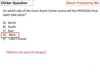 On which side of the Coors Event Center arena will the PHYS2010 final exam take place? North South
