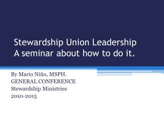 Stewardship Union Leadership A seminar about how to do  it.