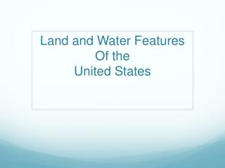Land and Water Features Of the  United States