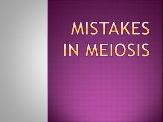 MISTAKES IN MEIOSIS
