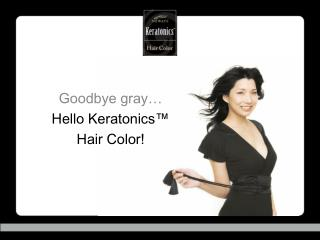 Goodbye gray…  Hello  Keratonics ™  Hair Color!