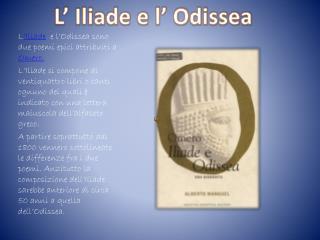 L 'Iliade   e l'Odissea sono due poemi epici attribuiti a  Omero.