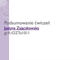 Podsumowanie ćwiczeń Justyna Zajączkowska  gr.KrDZTo1011