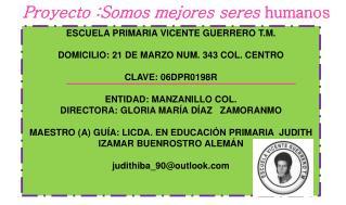 ESCUELA PRIMARIA VICENTE GUERRERO T.M. DOMICILIO: 21 DE MARZO NUM. 343 COL. CENTRO