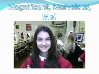 Magnificent, Marvelous,                                   Me!