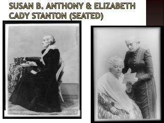 Susan B. Anthony & Elizabeth Cady Stanton (seated)