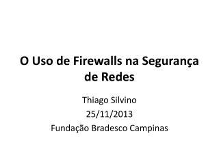 O Uso de Firewalls na Segurança de Redes