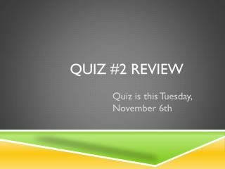 Quiz #2 Review