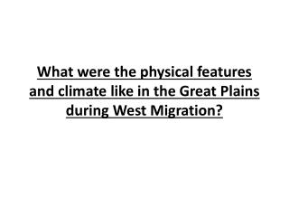 What were the physical features and climate like in the Great Plains during West Migration?