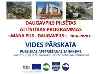 DAUGAVPILS PILSĒTAS ATTĪSTĪBAS PROGRAMMAS         «MANA PILS - DAUGAVPILS»    2014.-2020.G.
