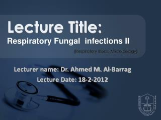 Lecturer name: Dr. Ahmed M. Al-Barrag Lecture Date: 18-2-2012