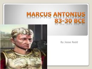 Marcus Antonius          83-30  BCE
