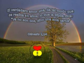 El verdadero amor une, de tal modo que se realiza e n ellos, lo que la Biblia dice:
