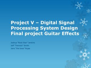 Project V – Digital Signal Processing System Design Final  project Guitar Effects