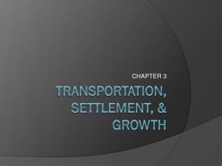 Transportation, settlement, &  growth